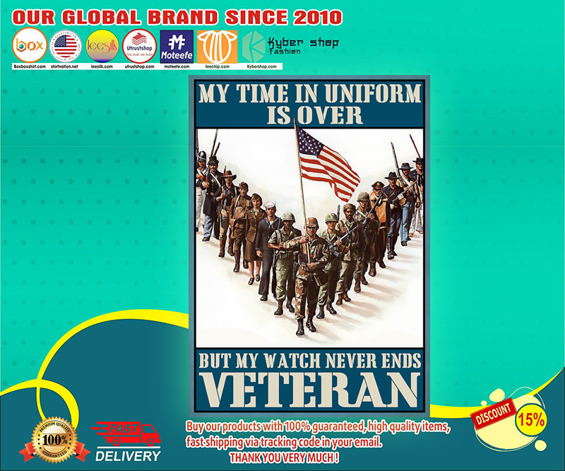 My time in uniform is over but my watch never end Veteran poster