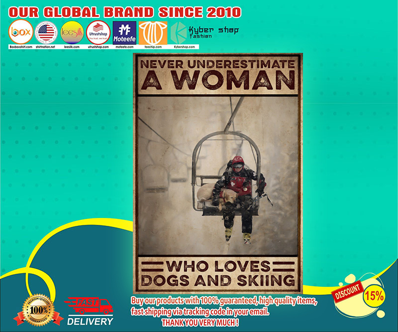 Never underestimate a woman who loves dogs and skiing poster