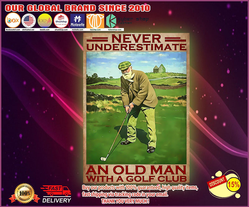 Never underestimate an old man with a golf club poster