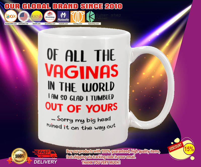 Of all the vaginals in the world I'm so glad I'm tumbled out of your mug