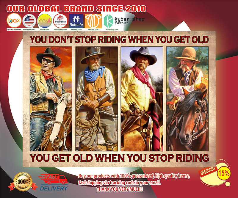 Old man Cowboy you don't stop riding when you get old poster