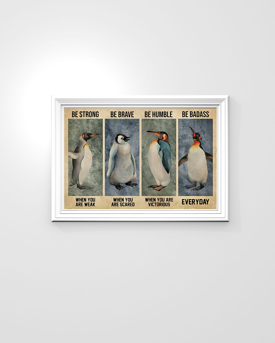 Penguin be brave be strong be humble be badass poster poster - LIMITED EDITION