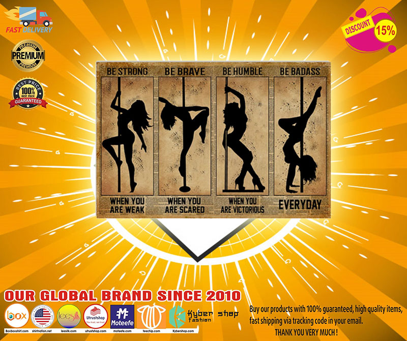 Pole dance be strong be brave be humble be badass poster - LIMITED EDITION