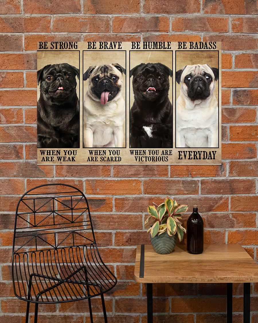Pug be strong be brave be humble be badass poster – LIMITED EDITION