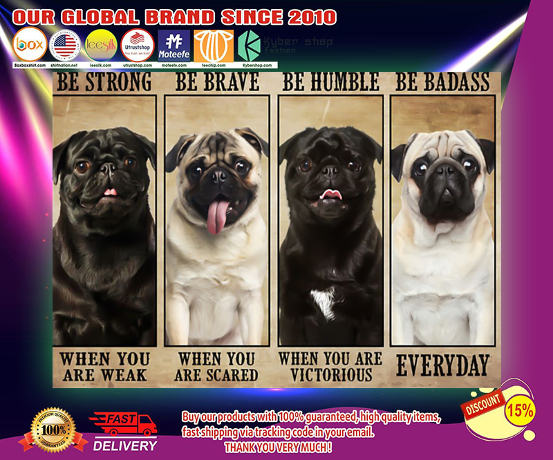 Pug be strong be brave be humble be badass poster