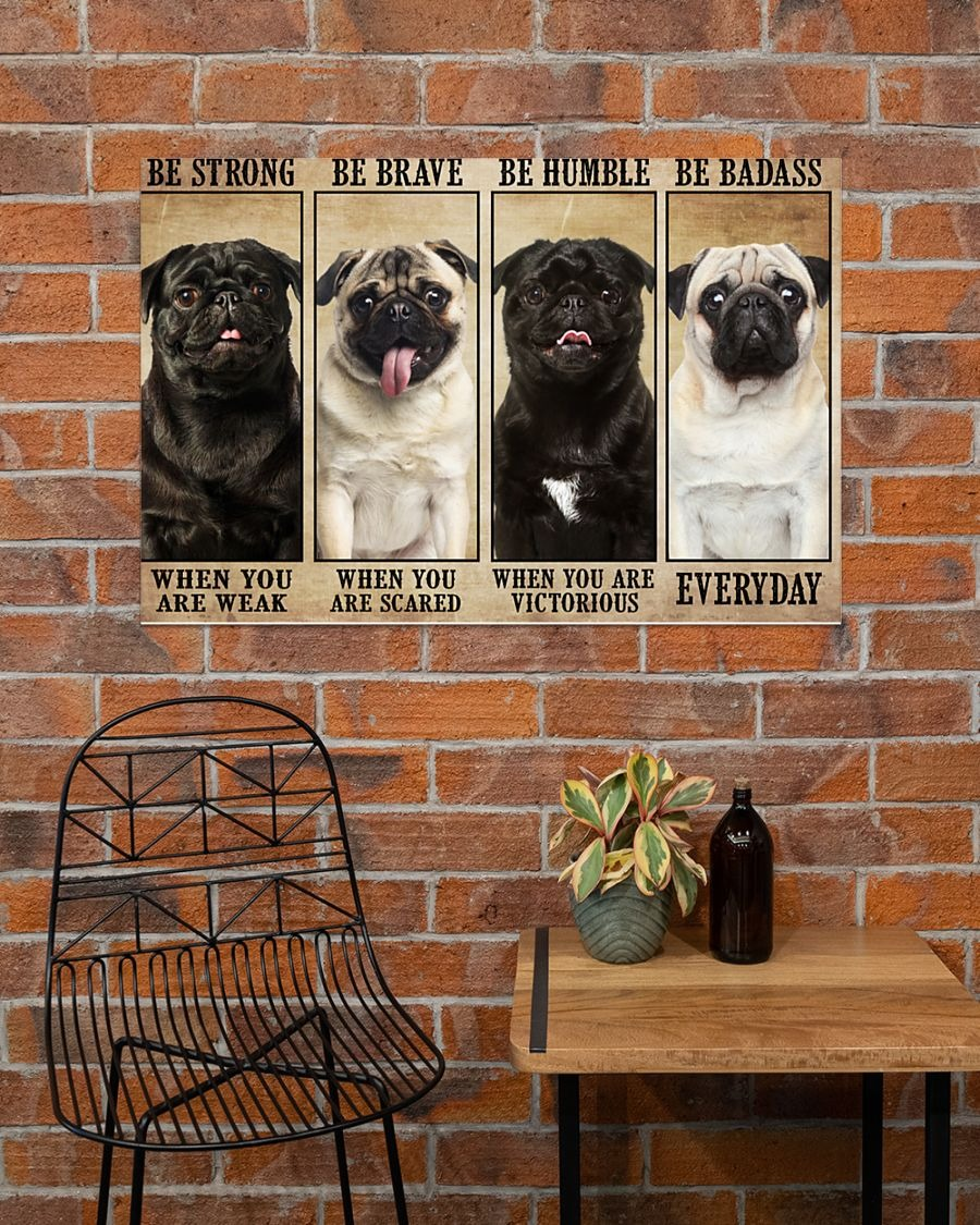 Pug be strong be brave be humble be badass poster - LIMITED EDITION