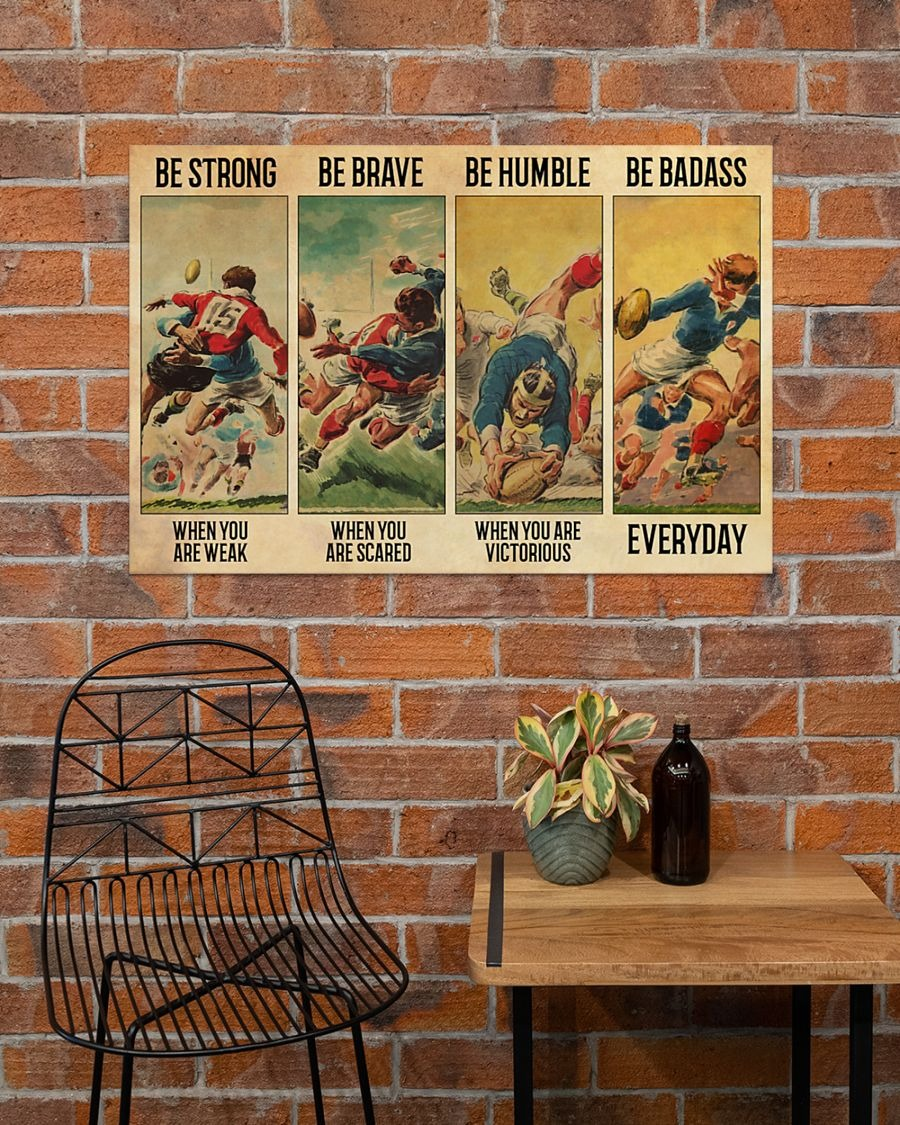 Rugby be strong Be brave be humble be badass poster - LIMITED EDITION
