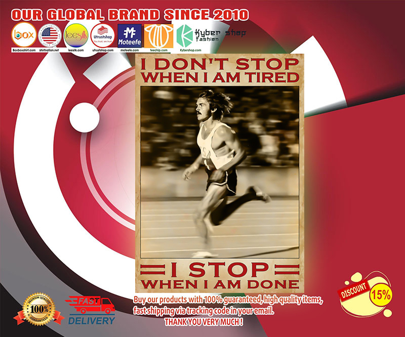 Running I don't stop when I am tired I stop when I am done poster