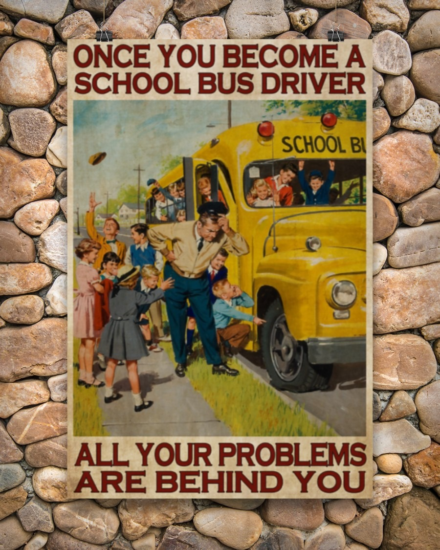 School bus once you become a school bus driver all your problems are behind you poster - LIMITED EDITION BBS