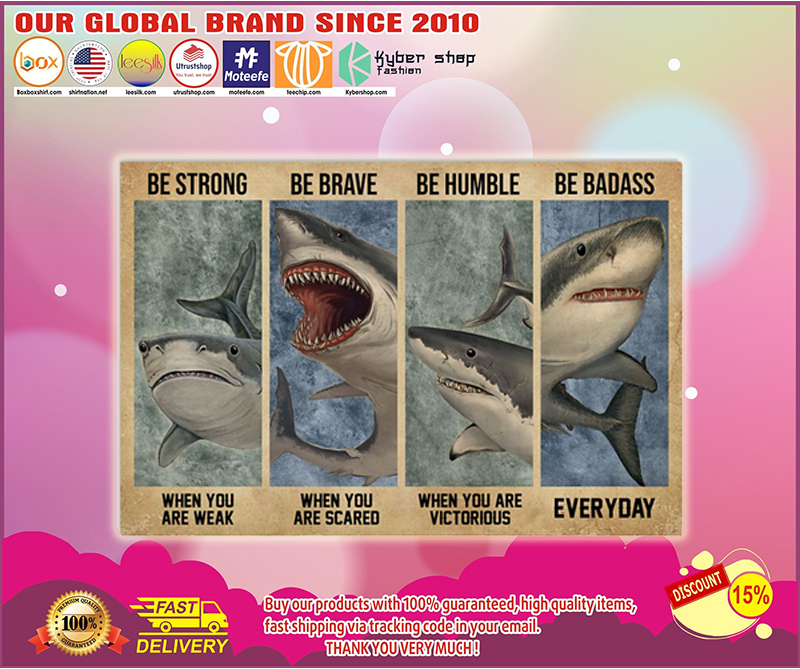 Shark be strong be brave be humble be badass poster - LIMITED EDITION BBS