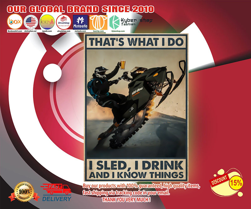 Sled that's what I do I sled I drink and I know things poster