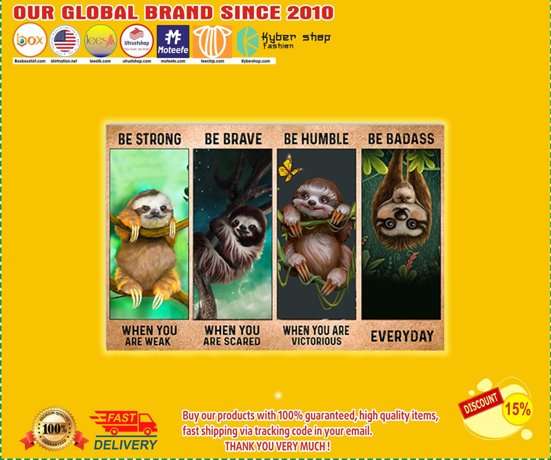 Sloth be strong be brave be humble be badass poster - EDITION LIMITED BBS