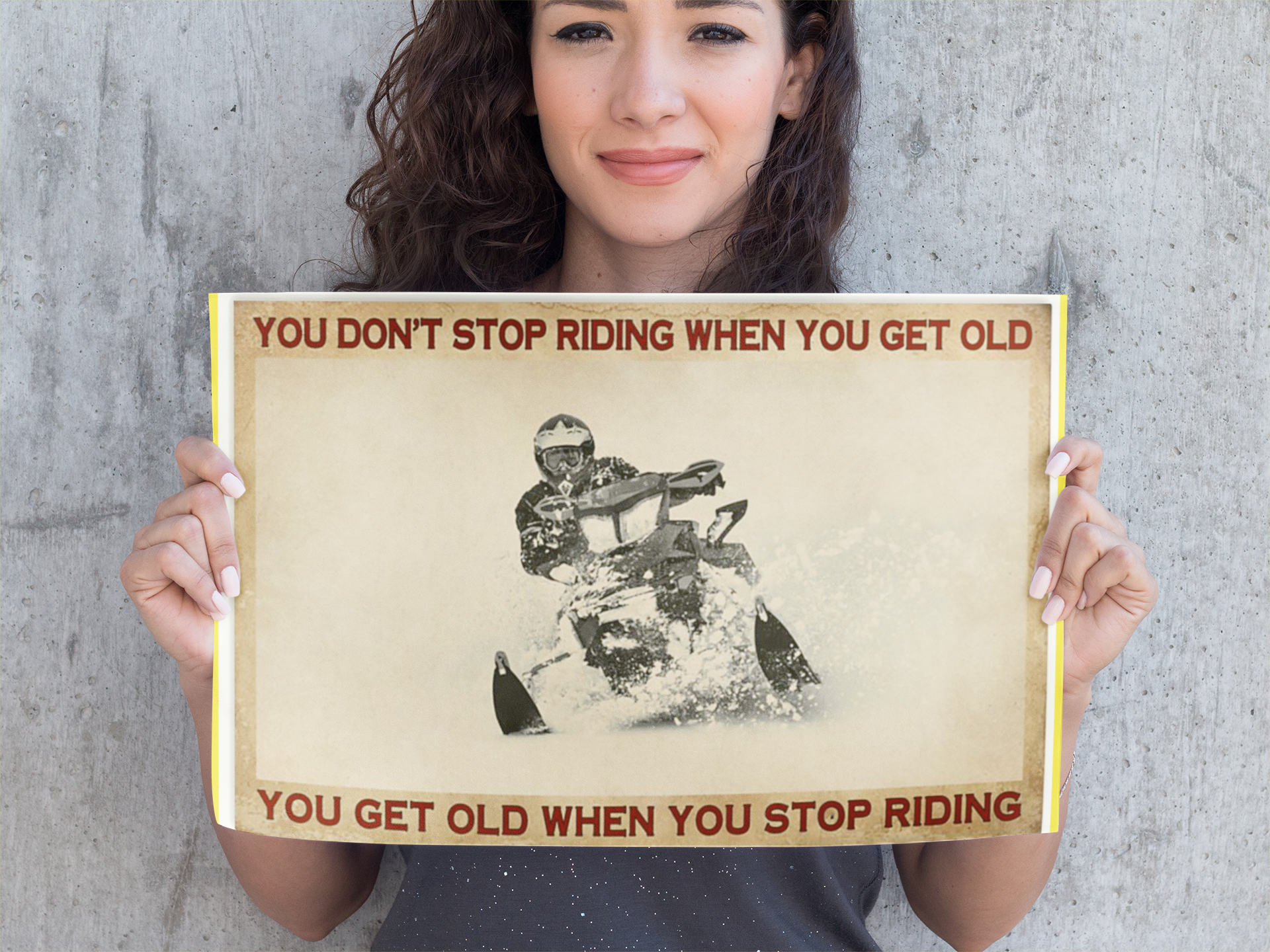 Snowmobiling You don't stop riding when you get old when you stop riding poster