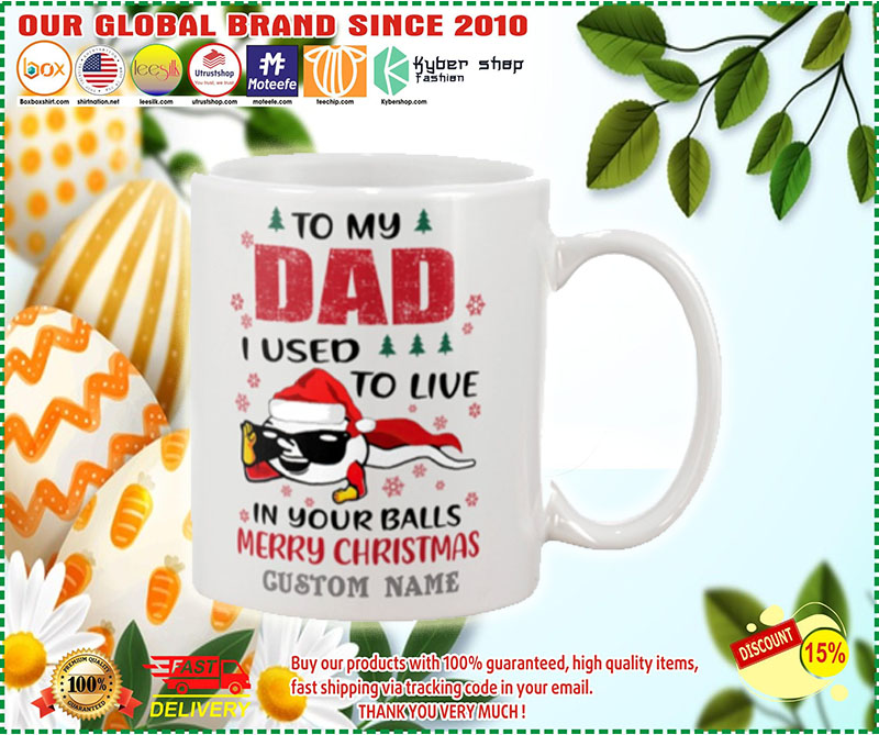 Spermatozoon To my dad I used to live in your balls merry christmas custom name mug – LIMITED EDITION