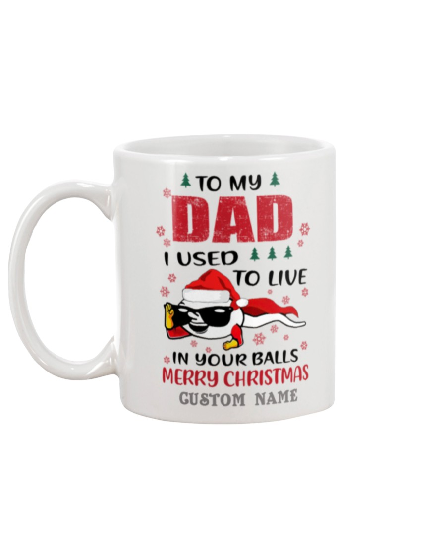 Spermatozoon To my dad I used to live in your balls merry christmas custom name mug