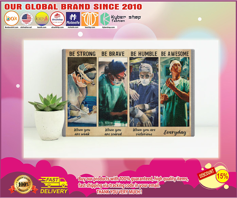 Surgeon doctor be strong be brave be humble be badass poster - LIMITED EDITION BBS