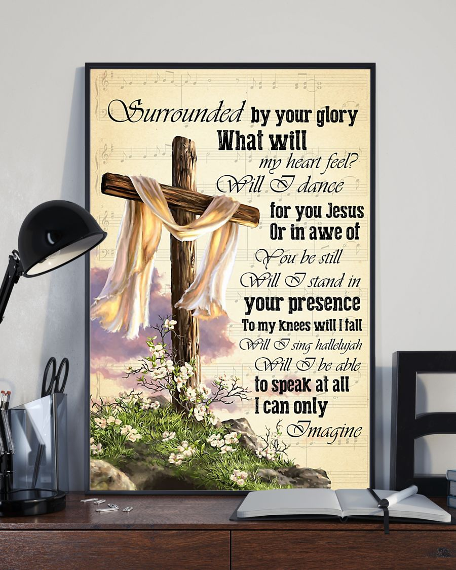 Surrounded by your glory what will my heart feel poster