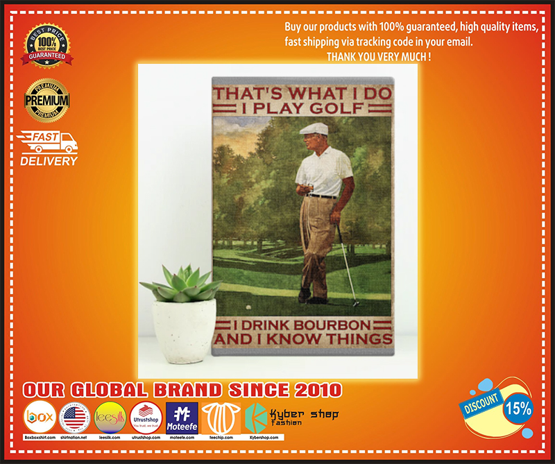 Thats what I do I play golf I drink bourbon and I know things poster - LIMITED EDITION BBS