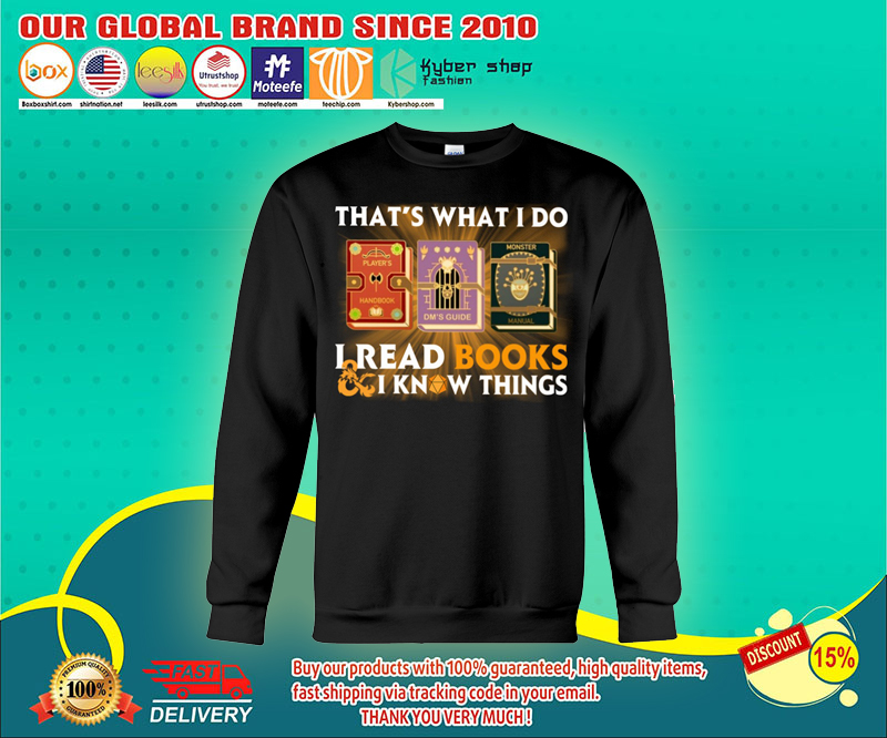 That's what I do I read books and I know things shirt