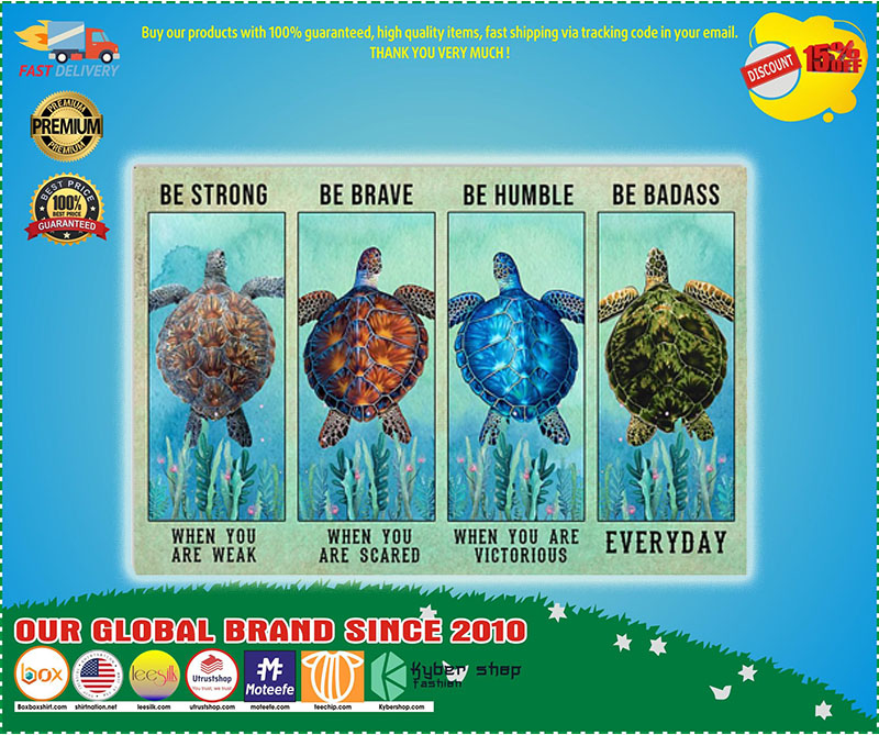 Turtle be strong be brave be humble be badass poster – LIMITED EDITION