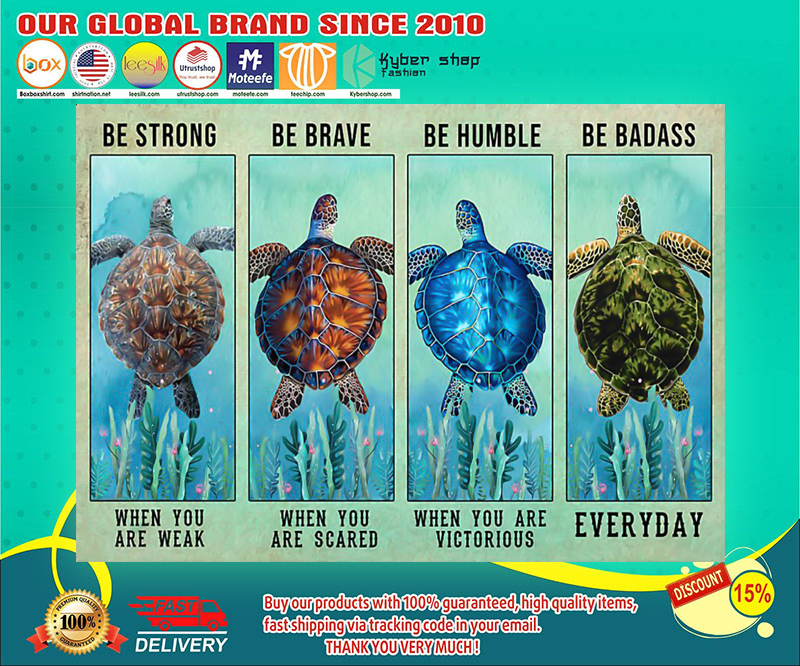 Turtle be strong be brave be humble be badass poster