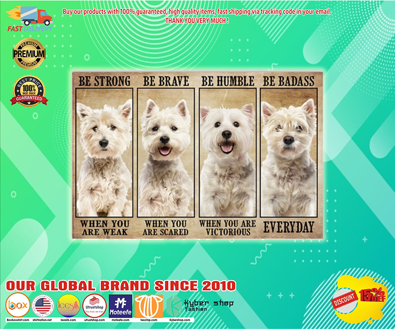 Westie be strong be brave be humble be badass poster - LIMITED EDITION BBS