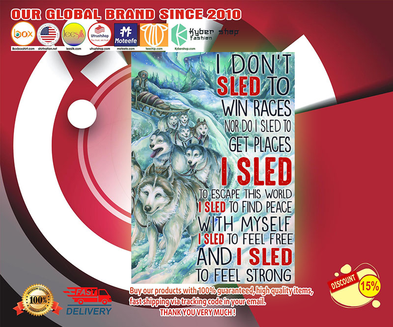 Wolf I don't sled to win races nor do I sled to get places poster