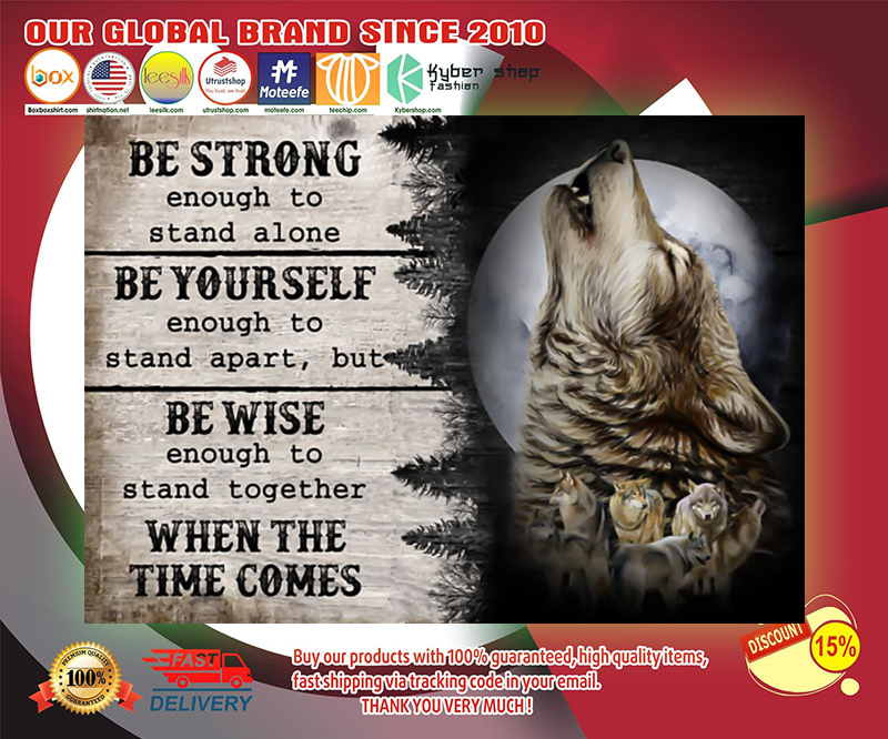 Wolf be strong enough to stand alone be yourself be wise poster
