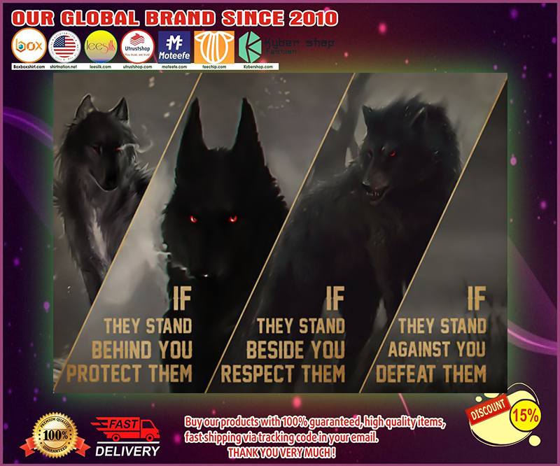 Wolf if they stand behind you protect them poster