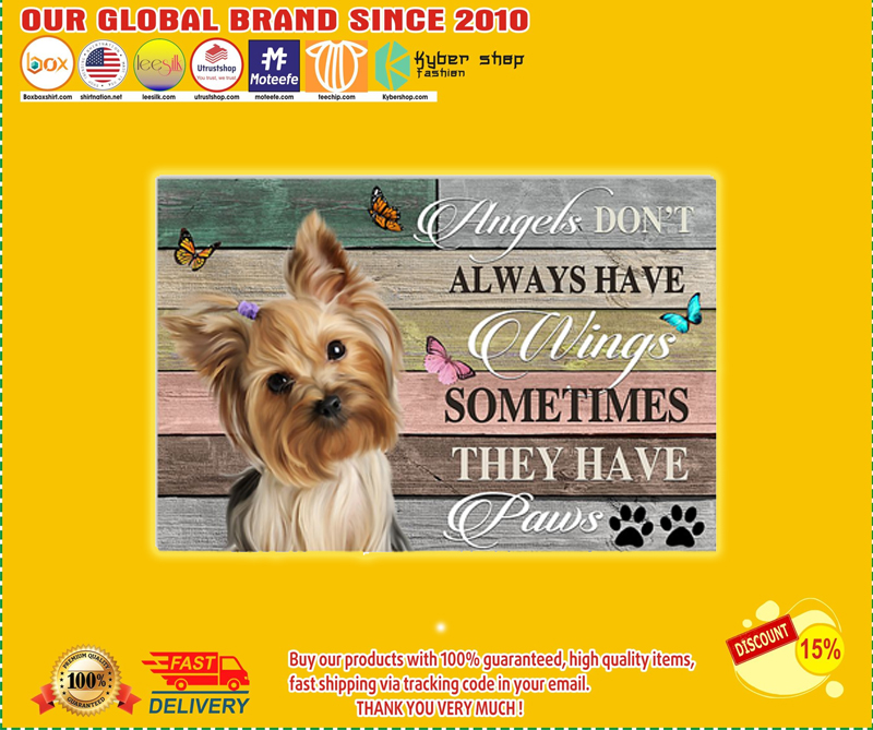 Yorkshire Terrier angels don't always have wings sometimes they have paws poster - EDITION LIMITED BBS