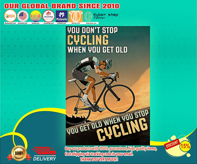 You don't stop cycling when you get old you get old when you stop cyling poster