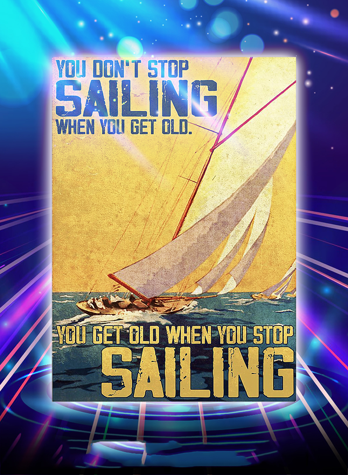 You don't stop sailing when you get old you get old when you stop sailing poster - A1