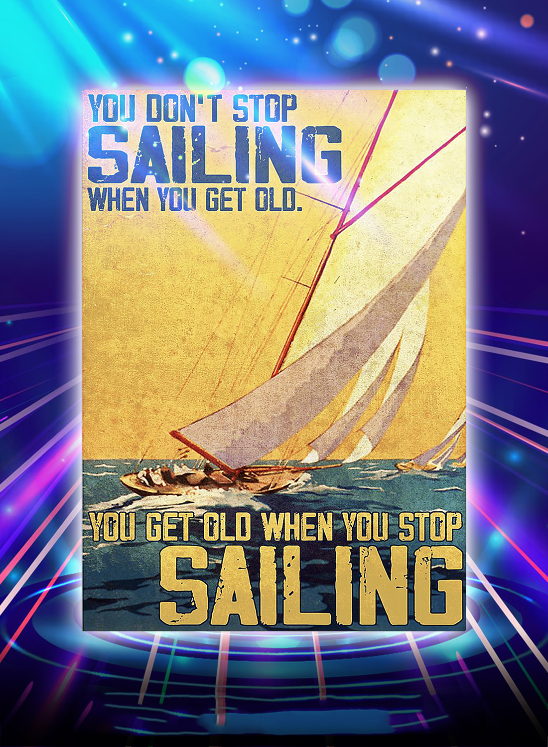 You don't stop sailing when you get old you get old when you stop sailing poster - A4