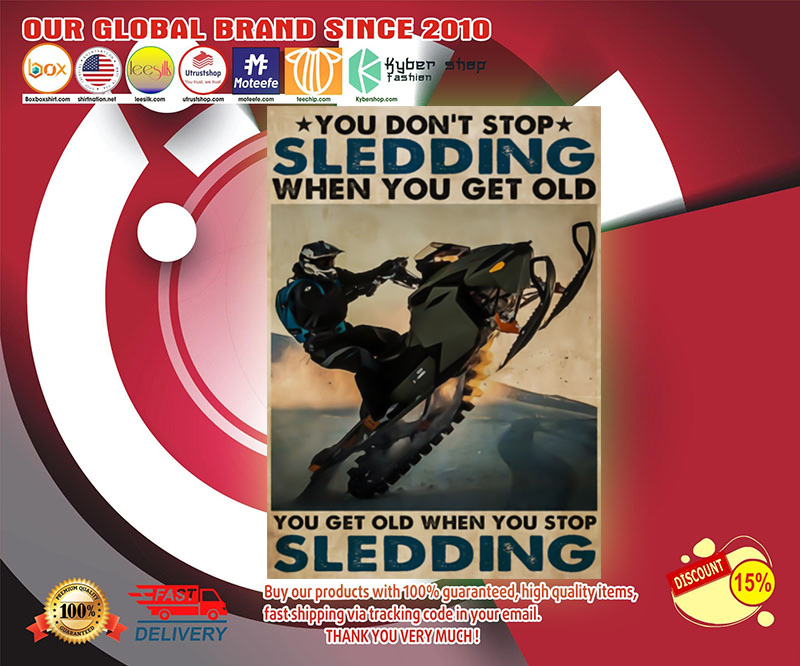 You don't stop sledding when you get old poster