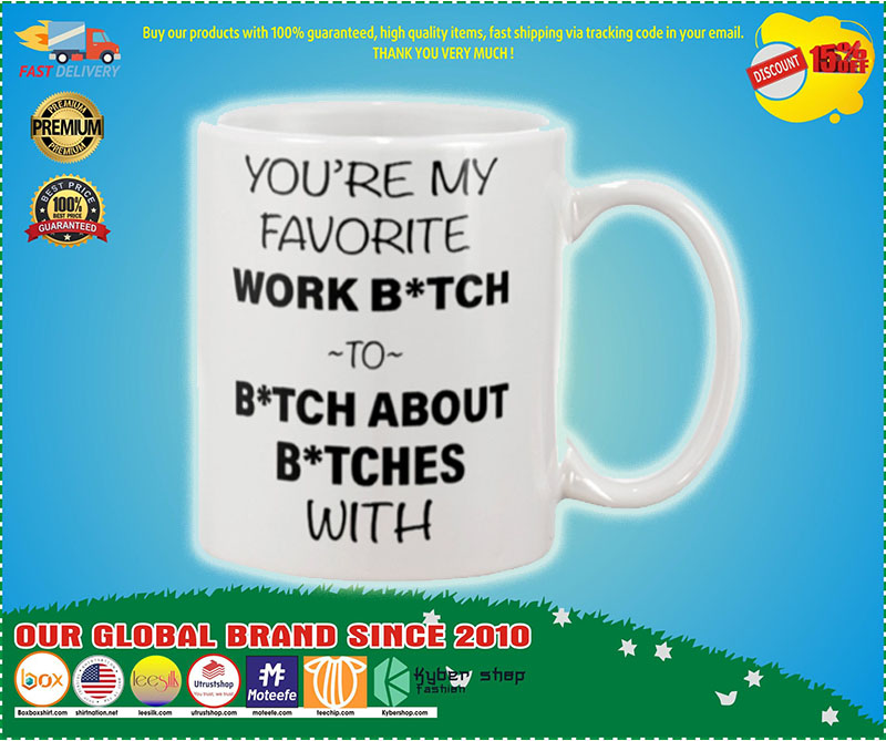 You're my favorite work bitch to bitch about bitch with mug – LIMITED EDITION