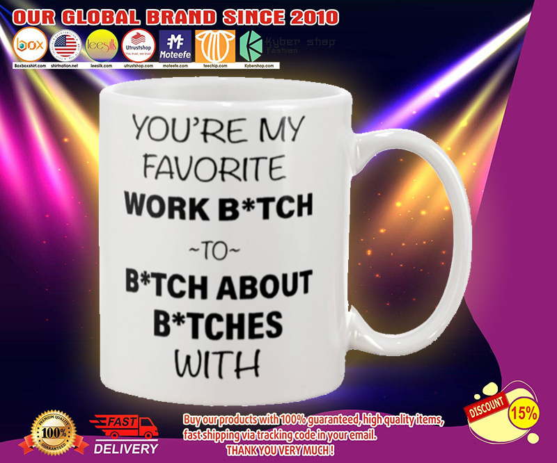 You're my favorite work bitch to bitch about bitch with mug