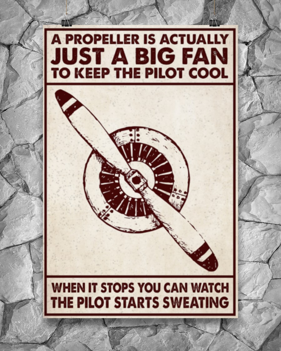 Aircraft a propeller is actually just a big fan to keep the pilot cool poster