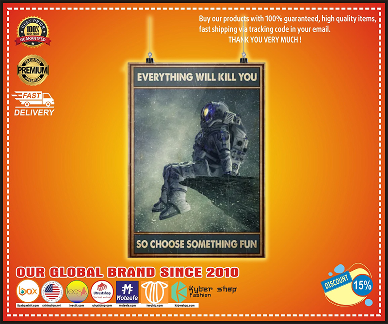Astronaut everything will kill you so choose something fun poster - LIMITED EDITION BBS