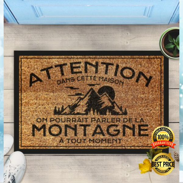Attention dans cette maison on pourrait parler de la montagne a tout moment doormat