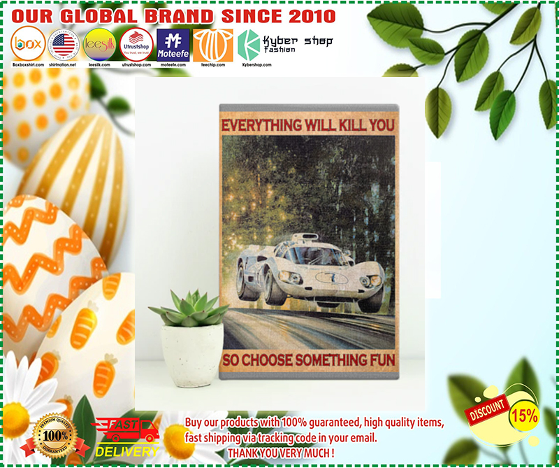 Car Racing everything will kill you so choose something fun poster - LIMITED EDITION  BBS