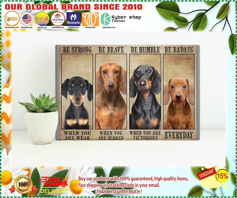 Dachshund be trong be brave be humble be badass poster - LIMITED EDITION BBS