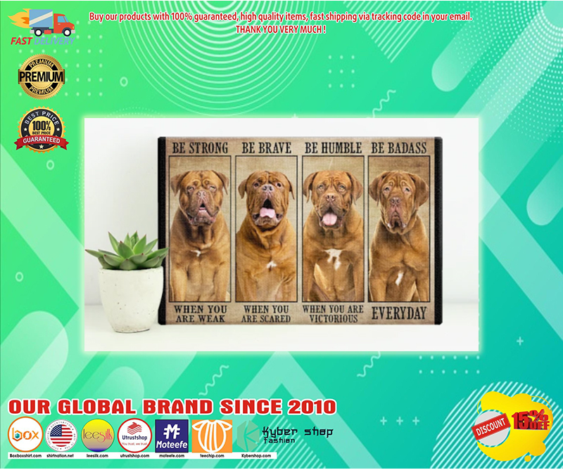 Dogue be strong be brave be humble be badass poster - LIMITED EDITION BBS