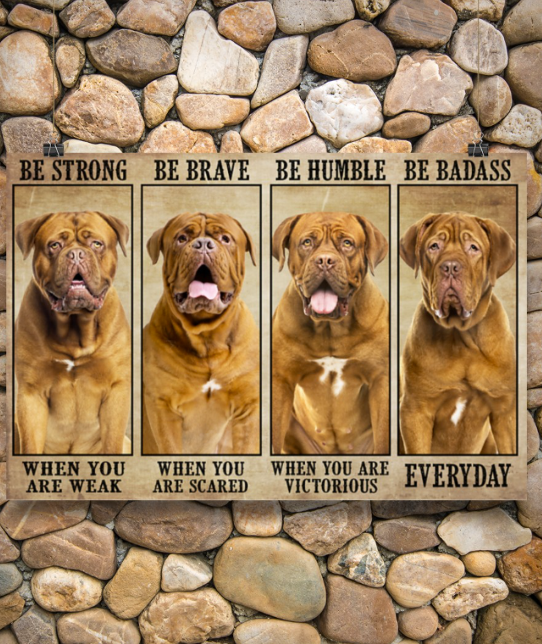 DOGUE BE STRONG WHEN YOU ARE WEAK BE BRAVE WHEN YOU ARE SCARED POSTER