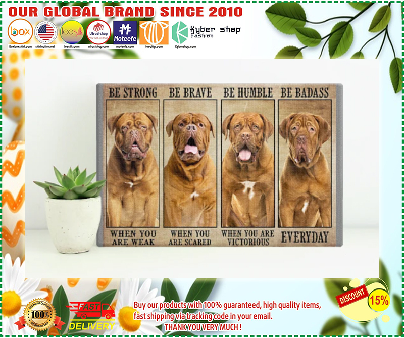 Dogue be trong be brave be humble be badass poster - LIMITED EDITION BBS