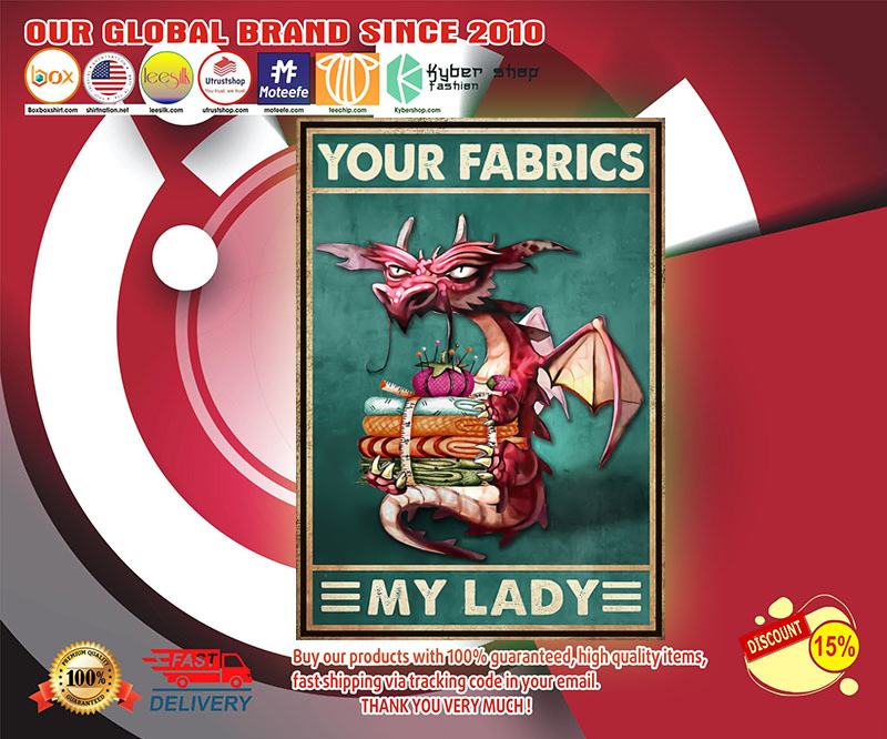 Dragon your fabrics my lady poster