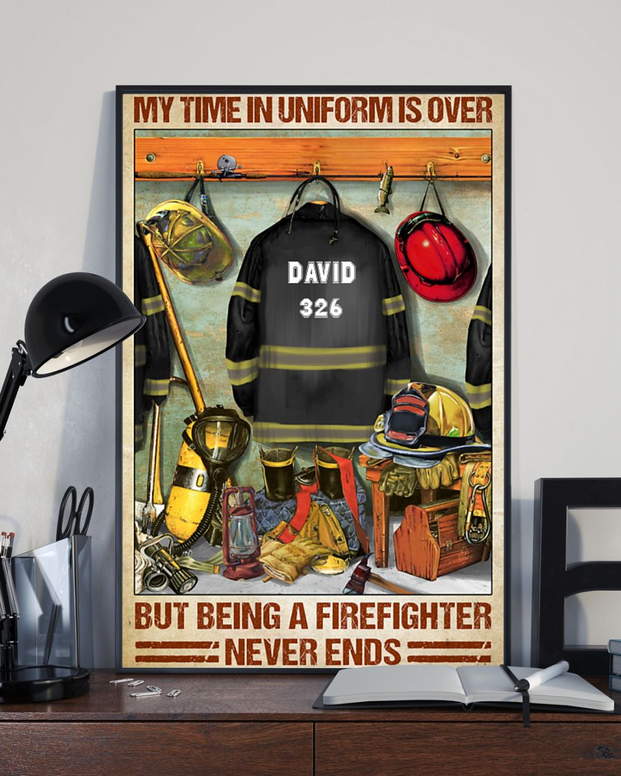 Firefighter my time in uniform is over but being a firefighter never ends poster