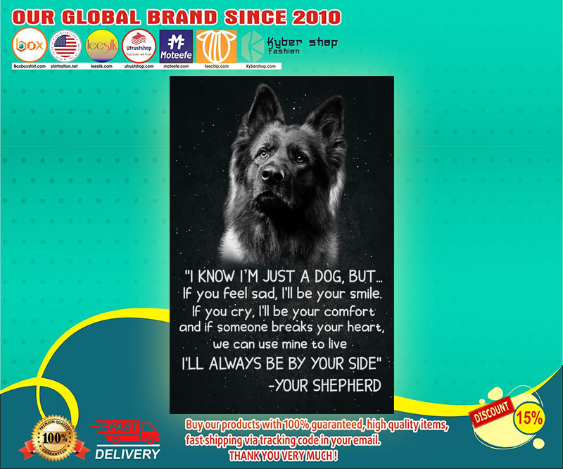 German shepherd I'm know I'm just a dog poster