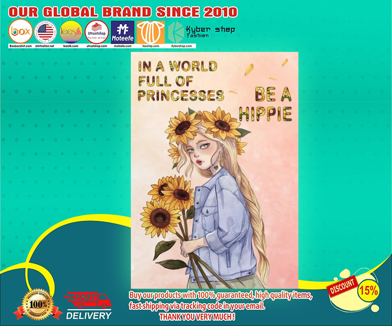 Girl in a world full of princesses be a hippie poster