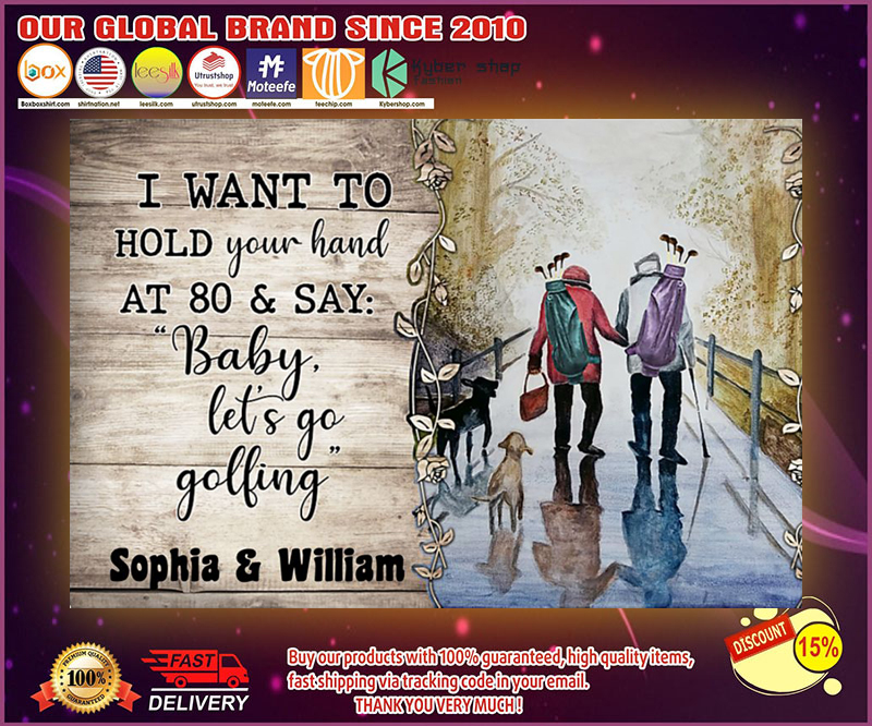 Golf i want to hold your hand at 80 & say baby let's go golfing poster