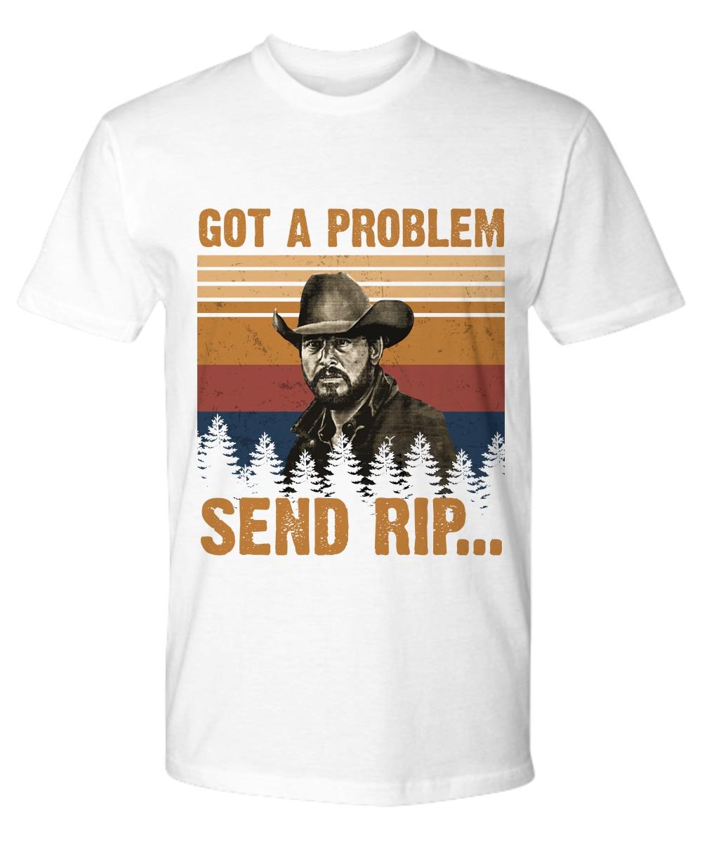 Got a problem send rip shirt